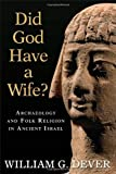 Did God Have a Wife?: Archaeology and Folk Religion in Ancient Israel by William G. Dever (2008-07-23)