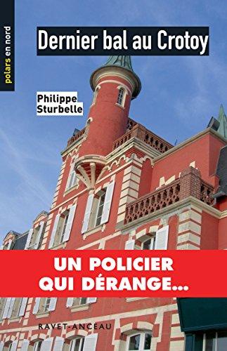 Dernier bal au Crotoy: Un policier qui dérange… (Polars en Nord t. 49) par Philippe Sturbelle