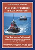 Tug Use Offshore in Bays and Rivers: The Towmaster's Manual