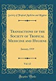 Transactions of the Society of Tropical Medicine and Hygiene, Vol. 12: January, 1919 (Classic Reprint)