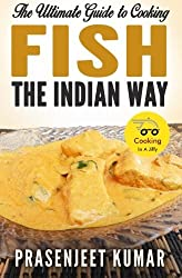 The Ultimate Guide to Cooking Fish the Indian Way: Volume 8 (How To Cook Everything In A Jiffy) by Prasenjeet Kumar (2015-05-09)