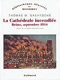 La Cathédrale incendiée - Reims, septembre 1914