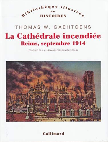 La Cathédrale incendiée: Reims, septembre 1914 par Thomas W. Gaehtgens