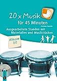 20 x Musik für 45 Minuten ? Klasse 1/2: Ausgearbeitete Stunden mit Materialien und Musikstücken - Christina Steurich