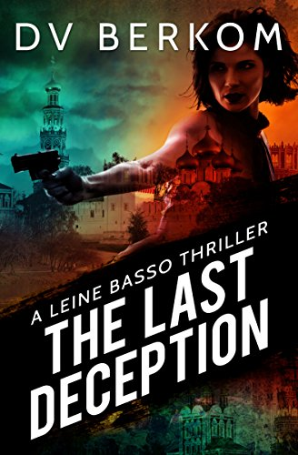 The Last Deception: A Leine Basso Thriller by [Berkom, D.V.]