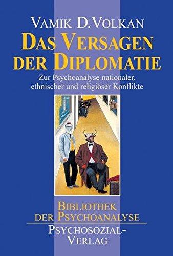 Das Versagen der Diplomatie: Zur Psychoanalyse nationaler, ethnischer und religiöser Konflikte (Bibliothek der Psychoanalyse)