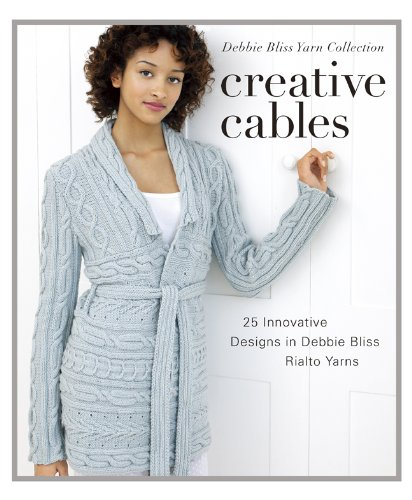 Creative Cables  25 Innovative Designs in Debbie Bliss Rialto Yarns (Debbie  Bliss Yarn Collections cb278a36128b