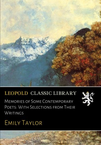 Memories of Some Contemporary Poets: With Selections from Their Writings por Emily Taylor