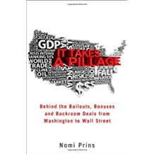 It Takes a Pillage: Behind the bailouts,bonuses, and backroom deals by Nomi Prins (2009-09-22)