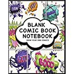 Blank Comic Book Notebook: Comic Design (13) - Create Your Own Comic Book Strips, Variety of Templates For Comic Book Drawing