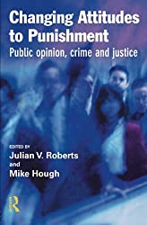 Changing Attitudes to Punishment: Public Opinion, Crime and Justice
