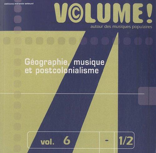 Volume ! Autour des musiques populaires, n° 6-1/2 : Géographie, musique et postcolonialisme par Collectif