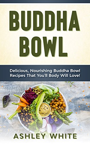 Buddha Bowl: Delicious, Nourishing Buddha Bowl Recipes Your Body Will Love! (English Edition)