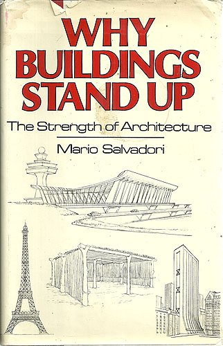 Why Buildings Stand Up: Strength of Architecture from the Pyramids to the Skyscraper