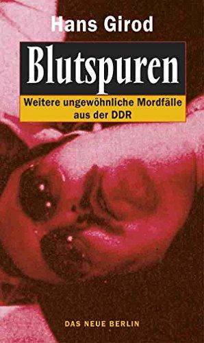 Blutspuren: Weitere ungewöhnliche Mordfälle aus der DDR