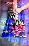 Der Blumenladen der Mademoiselle Violeta: Roman von Máxim Huerta