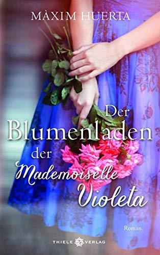 Buchseite und Rezensionen zu 'Der Blumenladen der Mademoiselle Violeta: Roman' von Máxim Huerta