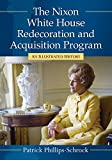 The Nixon White House Redecoration and Acquisition Program: An Illustrated History by Patrick Phillips-Schrock front cover