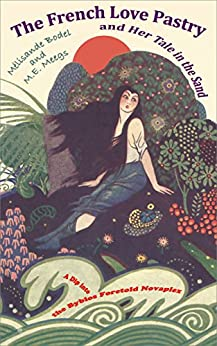 The French Love Pastry and Her Tale in the Sand: A Dip into the Byblos Foretold Novaplex (English Edition) par [Meegs, M.E., Bodel, Mélisande]