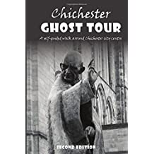 Chichester Ghost Tour: a self-guided walk around Chichester city centre: Updated 2nd edition
