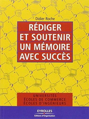Rédiger et soutenir un mémoire avec succès par Didier Roche
