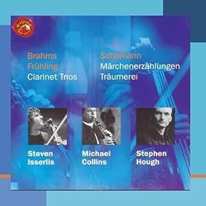 Clarinet Trios: Brahms / Fruhling /Schumann: Marchenerzahlungen / Traumerei by Michael Collins, Steven Isserlis, Stephen Hough (1999) Audio CD