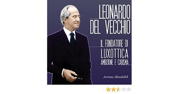 Leonardo Del Vecchio: Il fondatore di Luxottica - Ambizione