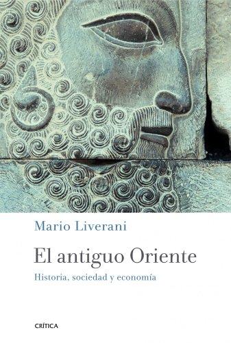 El antiguo Oriente: Historia, sociedad y economía (Crítica/Arqueología) por Mario Liverani