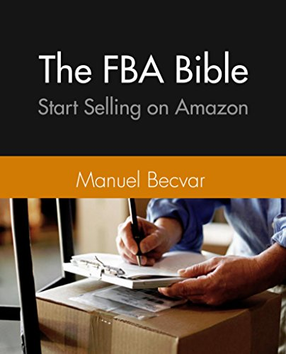 The Amazon FBA Bible: The complete entry guide to successful selling on Amazon using importing from China to ship inventory (The Import Bible Book 4) (English Edition)