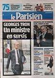 PARISIEN (LE) [No 20749] du 28/05/2011 - GEORGES TRON / UN MINISTRE EN SURSIS - RENCONTRE AVEC UN MONSTRE SACRE - ROBERT DE NIRO - CRASH DU VOL ROI-PARIS / LA CHUTE - STRAUSS-KAHN / LA FACTURE ASTRONOMIQUE PAYEE PAR ANNE SINCLAIR - ALERTE SANITAIRE / LES CONCOMBRES SOUS HAUTE SURVEILLANCE - LE BOOM DE LA CONTREFACON SUR INTERNET - LES STARS DE LA TELE RACONTENT LEUR MAMAN - UN ENFANT DE 9 ANS INTERNE AVEC DES ADULTES - SPORTS...