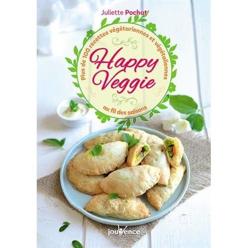 Happy veggie : Plus de 100 recettes végétariennes et végétaliennes au fil des saisons