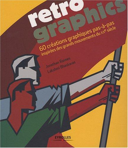 Retro graphics : 60 créations graphiques pas-à-pas inspirées des grands mouvements du XXe siècle