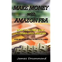 Make Money with Amazon FBA: How to Work Ebay, Alibaba and Amazon (English Edition)