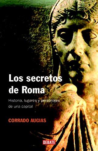 Los secretos de Roma: Historia, lugares y personajes de una capital (HISTORIAS)