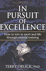In Pursuit of Excellence: How to Win in Sport and Life Through Mental Training, Third Edition by Terry Orlick (2000-01-23)