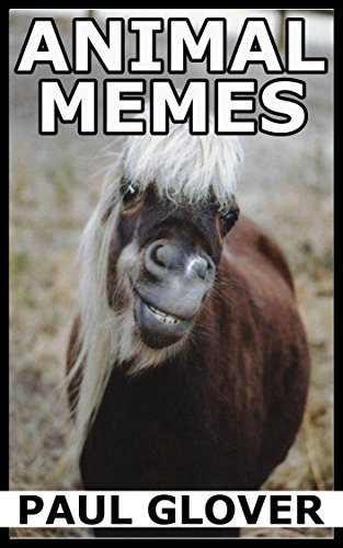 Animal Memes: Funny Dog, Cat, Horse, Hamster, Dinosaur, Fish And Other Animal Memes (English Edition)