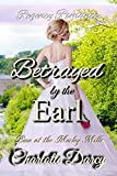 #8: Regency Romance: Betrayed by the Earl: Clean Regency Romance (Love at Morley Mills Book 4)