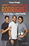 Rodriguez, Roberto, Ricardo, Francisco: Drei Brüder – eine Familie von Thomas Renggli