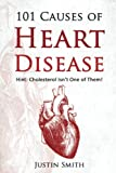 101 Causes of Heart Disease: Hint: Cholesterol Isn't One of Them!
