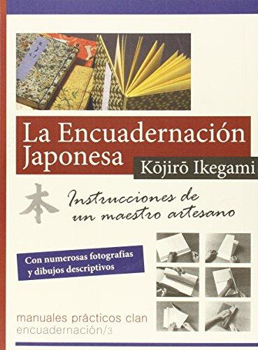 Descargar Libro La Encuadernación Japonesa. Instrucciones De Un Maestro Artesano (Manuales prácticos Clan) de Köjirö Ikegami