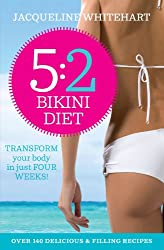 The 5:2 Bikini Diet: Over 140 Delicious Recipes That Will Help You Lose Weight, Fast