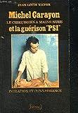 Michel Carayon, le chirurgien à mains nues, et la guérison psi