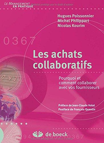 Les achats collaboratifs : Pourquoi et comment collaborer avec vos fournisseurs par Michel Philippart, Hugues Poissonnier, Nicolas Kourim
