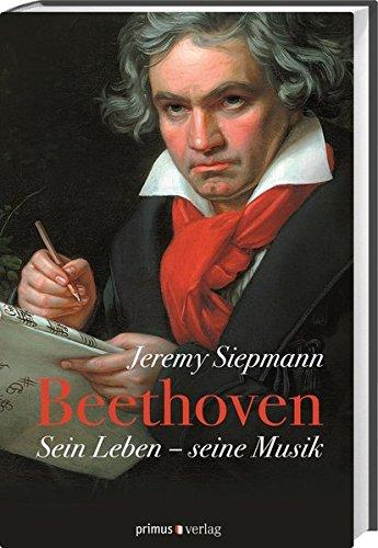 Beethoven: Sein Leben, seine Musik