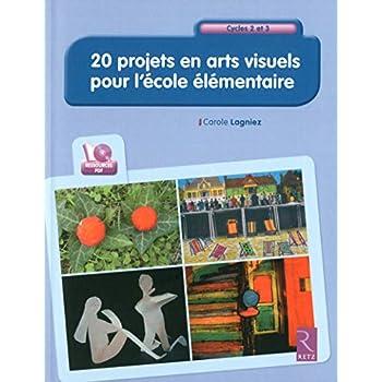 20 projets en arts visuels pour l'école élémentaire (+ CD-Rom)