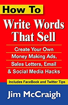How to Write Words That Sell: Create Your Own Money Making Ads, Sales Letters, Email and Social Media Hacks (English Edition) von [McCraigh, Jim]