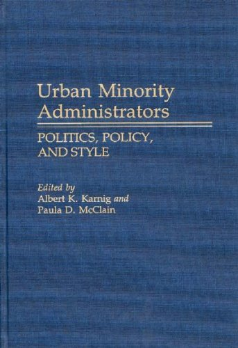Urban Minority Administrators: Politics, Policy, and Style (Contributions in Political Science) by Albert Karnig (1988-12-14)