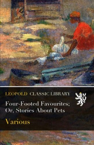 Four-Footed Favourites; Or, Stories About Pets por Various .