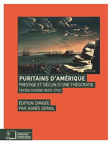 Puritains d'Amrique : Prestige et dclin d'une thocratie, textes choisis 1620-1750