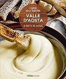 Valle dAoste. Le ricette più gustose. I sapori della tradizione.
